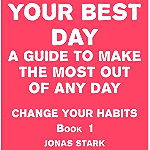 Your Best Day: A Guide to Make the Most Out of Any Day Audiobook