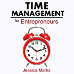 Time Management for Entrepreneurs: How to Stop Procrastinating, Get More Done and Increase Your Productivity While Working from Home (       UNABRIDGED) by Jessica Marks Narrated by Gwendolyn Druyor