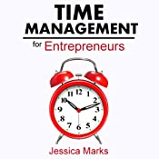 Time Management for Entrepreneurs: How to Stop Procrastinating, Get More Done and Increase Your Productivity While Working from Home | Jessica Marks