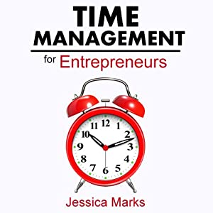 Time Management for Entrepreneurs: How to Stop Procrastinating, Get More Done and Increase Your Productivity While Working from Home | [Jessica Marks]