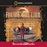 Facing the Lion: Growing Up Maasai on the African Savanna | Joseph Lemasolai Lekuton,Herman Viola
