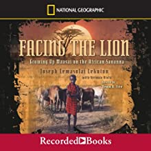 Facing the Lion: Growing Up Maasai on the African Savanna (       UNABRIDGED) by Joseph Lemasolai Lekuton, Herman Viola Narrated by Kevin R. Free