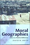 Moral Geographies: Ethics in a World of Difference (0748612793) by Smith, David G.