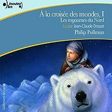 Les royaumes du Nord (À la croisée des mondes 1) | Livre audio Auteur(s) : Philip Pullman Narrateur(s) : Jean-Claude Drouot