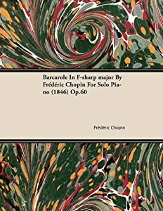 Barcarole In F-sharp Major By Frederic Chopin For Solo Piano 1846 Op60 by Read Books