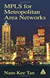 img - for MPLS for Metropolitan Area Networks 1st edition by Tan, Nam-Kee (2004) Hardcover book / textbook / text book