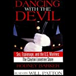 Dancing with the Devil: Sex, Espionage, and the U.S. Marines: The Clayton Lonetree Story | Rodney Barker