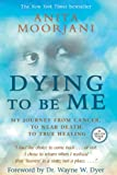 img - for Dying To Be Me: My Journey from Cancer, to Near Death, to True Healing book / textbook / text book