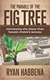 img - for The Parable of the Fig Tree: Discerning the Signs That Herald Christ's Return by Ryan Habbena (2009-08-15) book / textbook / text book