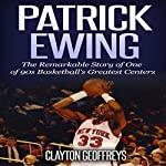 Patrick Ewing: The Remarkable Story of One of 90s Basketball's Greatest Centers | Clayton Geoffreys