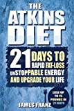 Atkins Diet: 21 Days To Rapid Fat Loss, Unstoppable Energy And Upgrade Your Life