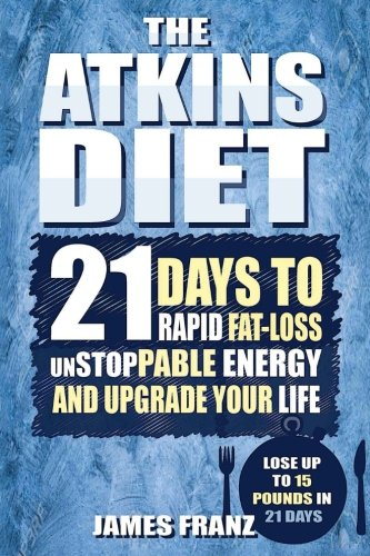 atkins-diet-21-days-to-rapid-fat-loss-unstoppable-energy-and-upgrade-your-life