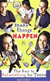 Make Things Happen: The Key to Networking for Teens (Millennium Generation Series)