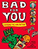 Kevin C. Pyle Bad for You: Exposing the War on Fun!