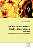 The Reliance of Berlin's Creative Industries on Milieus: An Organisational and Spatial Analysis