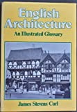 English Architecture: Illustrated Glossary (0715388878) by Curl, James Stevens