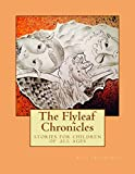Flyleaf Chronicles: stories for children of all ages
