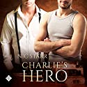 Charlie's Hero: Heroes, Book 1 Audiobook by Nic Starr Narrated by Joel Leslie