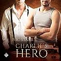 Charlie's Hero: Heroes, Book 1 Audiobook by Nic Starr Narrated by Joel Leslie