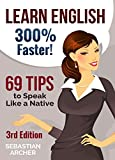 Learn English: 300% Faster - 69 English Tips to Speak English Like a Native English Speaker! (English, Learn English, Learn English for Kids, Learn English ... Tips, English Tip) (English Edition)
