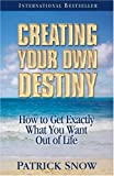 img - for Creating Your Own Destiny: How to Get Exactly What You Want Out of Life book / textbook / text book