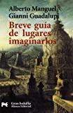 Breve guia de lugares imaginarios / Brief Guide of Imaginary Places (El Libro De Bolsillo) (Spanish Edition) (8420644307) by Manguel, Alberto