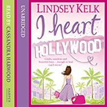 I Heart Hollywood (       UNABRIDGED) by Lindsey Kelk Narrated by Cassandra Harwood