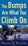 The Bumps Are What You Climb on: Encouragement for difficult Days (0800787374) by Wiersbe, Warren W.