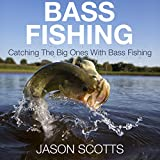 Bass Fishing: Catching the Big Ones with Bass Fishing