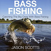 Bass Fishing: Catching the Big Ones with Bass Fishing (       UNABRIDGED) by Jason Scotts Narrated by Chris Brinkley