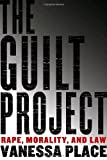Vanessa Place The Guilt Project: Rape, Morality and Law