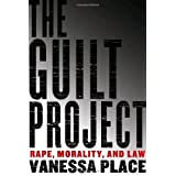 The Guilt Project: Rape, Morality and Law ~ Vanessa Place