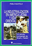 img - for La industrializacion en America Latina y Asia Oriental/ The Industrialization in Latin America and East Asia: Un Estudio Comparado De Brasil Y Taiwan/ ... Study of Brazil and Taiwan (Spanish Edition) book / textbook / text book