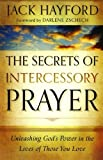 Secrets of Intercessory Prayer, The: Unleashing God's Power in the Lives of Those You Love (0800795458) by Hayford, Jack