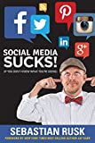 Social Media Sucks!: (if you don't know what you're doing)