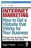 Internet Marketing: How to Get a Website that Works for Your Business Review