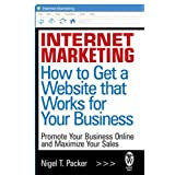 Internet Marketing: How to Get a Website that Works for Your Businessby Nigel T. Packer