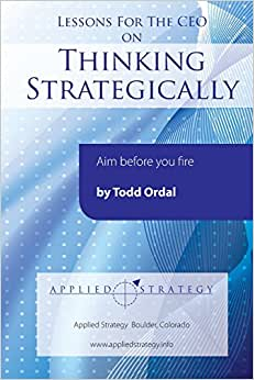 Download Lessons For The CEO On Thinking Strategically: Aim Before You Fire ebook