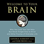 Welcome to Your Brain: Why You Lose Your Car Keys but Never Forget How to Drive and Other Puzzles of Everyday Life   Sandra Aamodt,Sam Wang