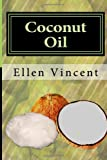 Ellen Vincent Coconut Oil: Coconut oil cures including virgin coconut oil for weight loss, coconut oil for hair and other coconut oil benefits