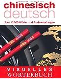 Visuelles Wörterbuch Chinesisch-Deutsch: Über 12.000 Wörter und Redewendungen