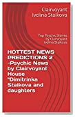 """HOTTEST NEWS PREDICTIONS 2 -Psychic News by Clairvoyant House """"Dimitrinka Staikova and daughters: Top Psychic Stories by Clairvoyant Ivelina Staikova"""