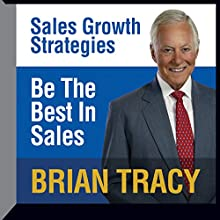 Be the Best in Sales: Sales Growth Strategies Speech by Brian Tracy Narrated by Brian Tracy