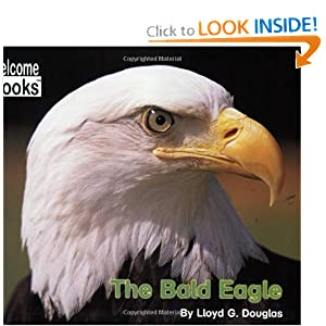 Image: The Bald Eagle (Welcome Books), by Lloyd G. Douglas. Publisher: Childrens Pr (September 2003)
