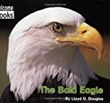 The Bald Eagle (Welcome Books: American Symbols)