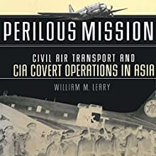 Perilous Missions: Civil Air Transport and CIA Covert Operations in Asia (       UNABRIDGED) by William Leary Narrated by Gregg Rizzo