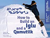 How to Build an Iglu and a Qamutiik (Inuit Tools and Techniques)