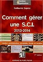 Comment gérer une S.C.I. 2013 - 2014. Gestion administrative, comptable, fiscale et locative