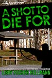 A Shot To Die For: The Ellie Foreman Mystery Series (The Ellie Foreman Mysteries Book 4)