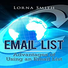 Email List: Advantages of Using an Email List (       UNABRIDGED) by Lorna Smith Narrated by Don Colasurd Jr.